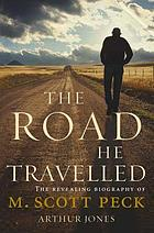 The road he travelled : the revealing biography of M. Scott Peck