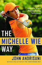 The Michelle Wie way : inside Michelle Wie's power-swing technique