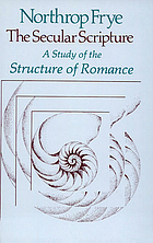 The secular scripture : a study of the structure of Romance
