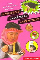 The big bento box of unuseless Japanese inventions : the art of chindogu