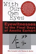 With our own eyes : eyewitnesses to the final days of Amelia Earhart