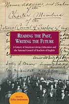 Reading the past, writing the future : a century of American literacy education and the National Council of Teachers of English