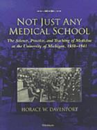 Not just any medical school : the science, practice, and teaching of medicine at the University of Michigan, 1850-1941