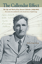 The Callendar effect : the life and work of Guy Stewart Callendar (1898-1964), the scientist who established the carbon dioxide theory of climate change