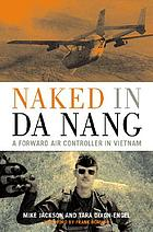 Naked in Da Nang : a forward air controller in Vietnam