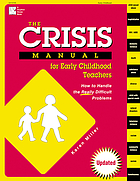 The crisis manual for early childhood teachers : how to handle the really difficult problems
