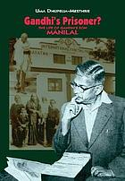 Gandhi's prisoner? : the life of Gandhi's son ManilalGandhi's prisonerGandhi's prisoner? : the life of Gandhi's son Manilal