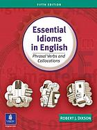 Essential idioms in English : phrasal verbs and collocations