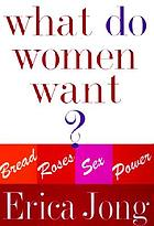 What do women want? : bread, roses, sex, power