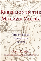 Rebellion in the Mohawk Valley : the St. Leger expedition of 1777
