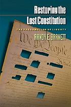 Restoring the lost constitution : the presumption of liberty