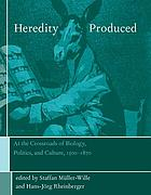 Heredity produced : at the crossroads of biology, politics, and culture, 1500-1870
