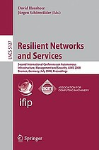 Resilient networks and services : Second International Conference on Autonomous Infrastructure, Management and Security, AIMS 2008, Bremen, Germany, July 1-3, 2008 : proceedings