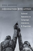 Conversations with Lotman : cultural semiotics in language, literature, and cognition