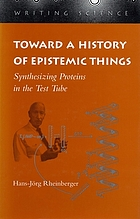 Toward a history of epistemic things : synthesizing proteins in the test tube