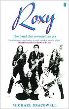 Roxy : the band that invented an era