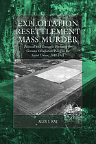 Exploitation, resettlement, mass murder : political and economic planning for German occupation policy in the Soviet Union, 1940-1941