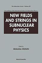 New fields and strings in subnuclear physics proceedings of the International School of Subnuclear Physics
