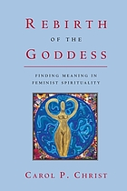 Rebirth of the goddess : finding meaning in feminist spirituality