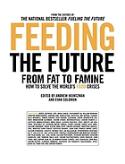 Feeding the future : from fat to famine, how to solve the world's food crises
