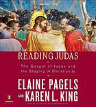 Reading Judas [the Gospel of Judas and the shaping of Christianity]
