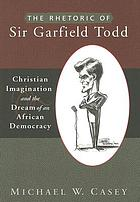 The rhetoric of Sir Garfield Todd Christian imagination and the dream of an African democracy