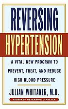 Reversing hypertension : a vital new program to prevent, treat, and reduce high blood pressure