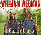 William Wegman's farm days : or how Chip learnt an important lesson on the farm, or a day in the country, or hip Chip's trip, or farmer boy