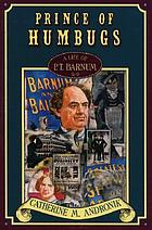 Prince of Humbug : a life of P.T. Barnum