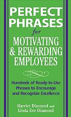 Perfect phrases for motivating and rewarding employees : hundreds of ready-to-use phrases to encourage and recognize excellence