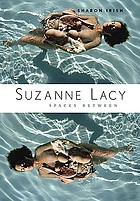 Suzanne Lacy : spaces betweenSuzanne LacySuzanne Lacy spaces between