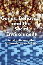 Genes, behavior, and the social environment : moving beyond the nature/nurture debate
