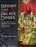 Behind the palace doors : [five centuries of sex, adventure, vice, treachery, and folly from royal Britain]