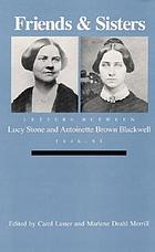 Friends and sisters : letters between Lucy Stone and Antoinette Brown Blackwell, 1846-93