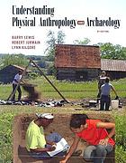 Understanding humans : introduction to physical anthropology and archaeology