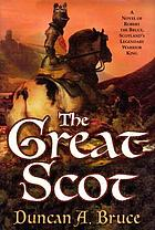 The great Scot : a novel of Robert the Bruce, Scotland's legendary warrior king