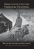 Nineteenth century freedom fighters : the 1st South Carolina Volunteers