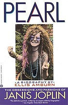 Pearl : the obsessions and passions of Janis Joplin : a biography