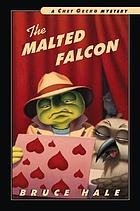 The malted falcon : from the tattered casebook of Chet Gecko, private eye