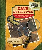 Cave detectives : unraveling the mystery of an Ice Age cave