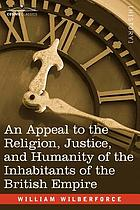 An appeal to the religion, justice, and humanity of the inhabitants of the British Empire. Wilberforce
