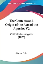 The contents and origin of the Acts of the apostles, critically investigated