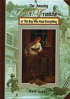 The amazing Mr. Franklin, or, The boy who read everything