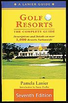 Golf resorts : the complete guide to over 400 resorts & 1800 courses nationwide