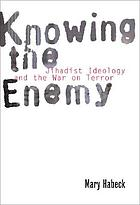 Knowing the enemy : jihadist ideology and the War on Terror Jihadist ideology and the War on Terror