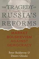 The tragedy of Russia's reforms : market bolshevism against democracy