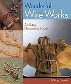 Wonderful wire works : an easy decorative craft
