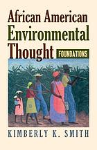 African American environmental thought : foundations