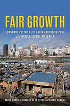 Fair growth : economic policies for Latin America's poor and middle-income majority