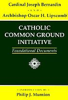 Catholic Common Ground Initiative : foundational documents